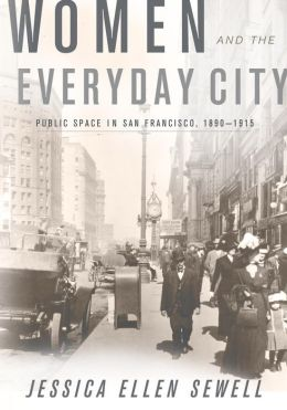 Women and the Everyday City: Public Space in San Francisco, 1890-1915