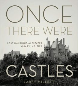 Once There Were Castles: Lost Mansions and Estates of the Twin Cities