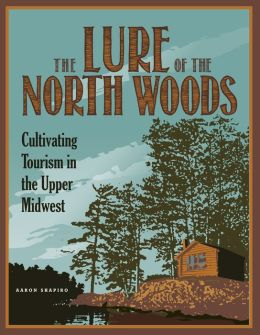 The Lure of the North Woods: Cultivating Tourism in the Upper Midwest