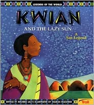Kwian and the Lazy Sun: A San Legend