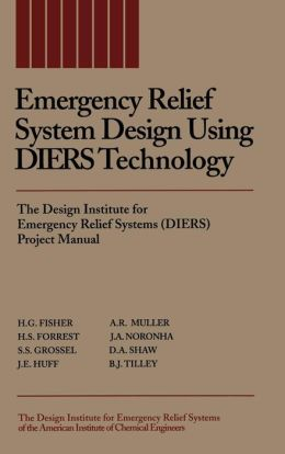 Emergency Relief System Design Using DIERS Technology: The Design Institute for Emergency Relief Systems (DIERS) Project Manual