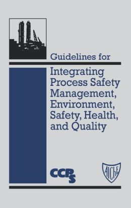 Guidelines for Integrating Process Safety Management, Environment, Safety, Health, and Quality