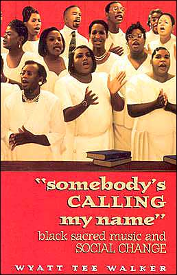 Somebody's Calling My Name: Black Sacred ,Music ansd Social Change