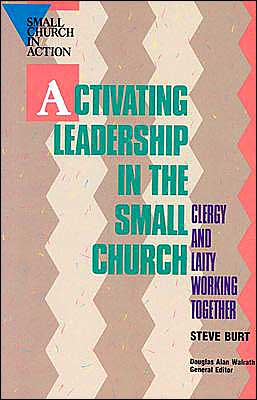 Activating Leadership in the Small Church: Clergy and Laity Working Together