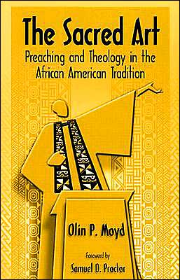 The Sacred Art: Preaching and Theology in the African American Tradition