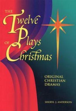 Twelve Plays of Christmas: Original Christian Dramas