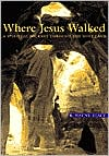 Where Jesus Walked: A Spiritual Journey through the Holy Land