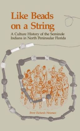 Like Beads on a String: A Culture History of the Seminole Indians in North Peninsular Florida