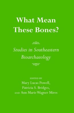 What Mean These Bones?: Studies in Southeastern Bioarchaeology