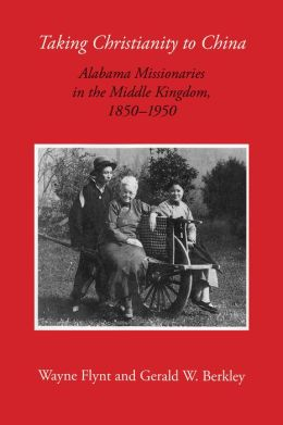 Taking Christianity to China: Alabama Missionaries in the Middle Kingdom, 1850-1950