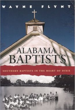Alabama Baptists: Southern Baptists in the Heart of Dixie