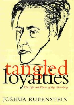 Tangled Loyalties: The Life and Times of Ilya Ehrenburg