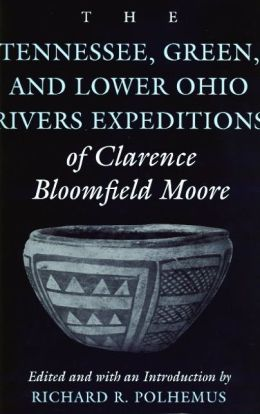 The Tennessee, Green and Lower Ohio Rivers Expeditions of Clarence Bloomfield Moore