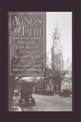 Avenues of Faith: Shaping the Urban Religious Culture of Richmond, Virginia, 1900-1929