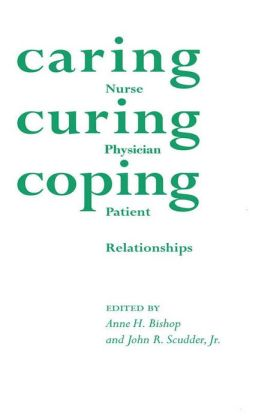 Caring, Curing, Coping: Nurse, Physician, and Patient Relationships