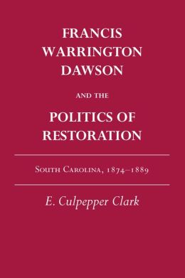 Francis Warrington Dawson and the Politics of Restoration: South Carolina, 1874-1889