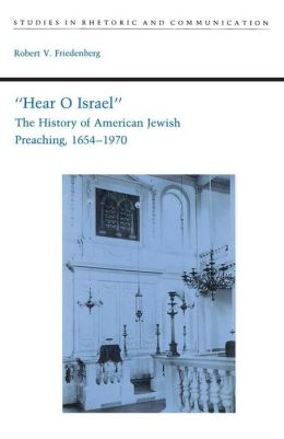 Hear O Israel: The History of American Jewish Preaching, 1654-1970