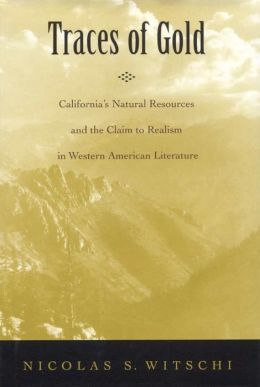 Traces of Gold: California's Natural Resources and the Claim to Realism in Western American Literature