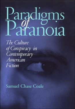 Paradigms of Paranoia: The Culture of Conspiracy in Contemporary American Fiction