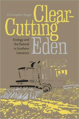 Clear-Cutting Eden: Ecology and the Pastoral in Southern Literature