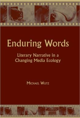 Enduring Words: Literary Narrative in a Changing Media