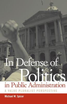 In Defense of Politics in Public Administration: A Value Pluralist Perspective