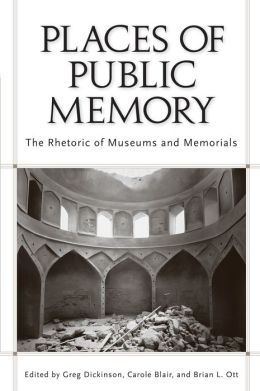 Places of Public Memory: The Rhetoric of Museums and Memorials