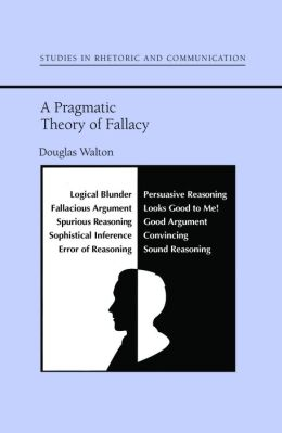A Pragmatic Theory of Fallacy (Studies in Rhetoric and Communications Series)