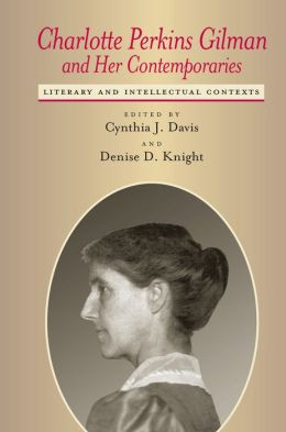 Charlotte Perkins Gilman and Her Contemporaries (Studies in American Literary Realism and Naturalism Series): Literary and Intellectual Contexts
