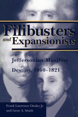 Filibusters and Expansionists: Jeffersonian Manifest Destiny, 1800-1821