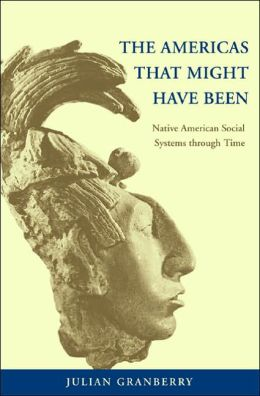 The Americas That Might Have Been: Native American Social Systems Through Time