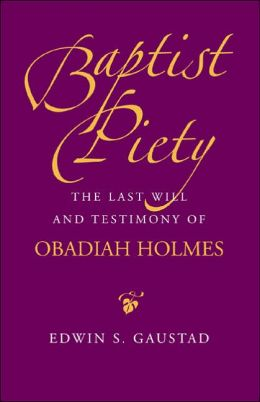 Baptist Piety: The Last Will and Testimony of Obadiah Holmes