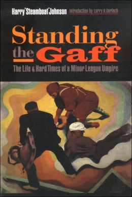 Standing the Gaff: The Life and Hard Times of a Minor League Umpire