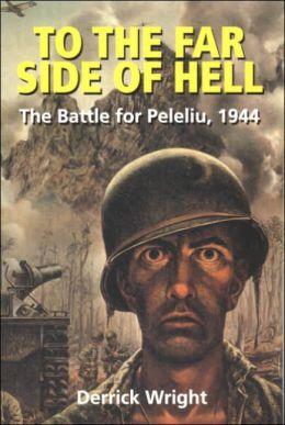 To the Far Side of Hell: The Battle for Peleliu 1944