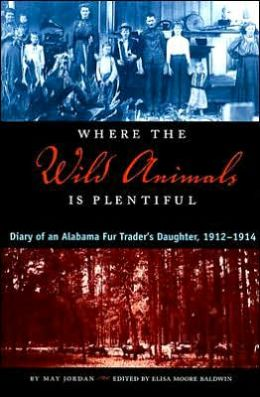 Where the Wild Animals is Plentiful: Diary of an Alabama Fur Trader's Daughter, 1912-1914