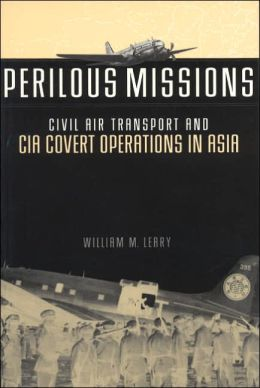 Perilous Missions: Civil Air Transport and CIA Covert Operations in Asia
