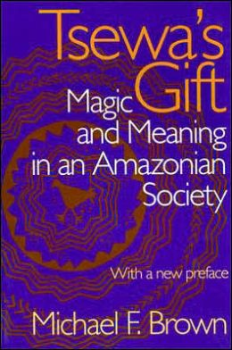 Tsewa's Gift: Magic and Meaning in an Amazonian Society