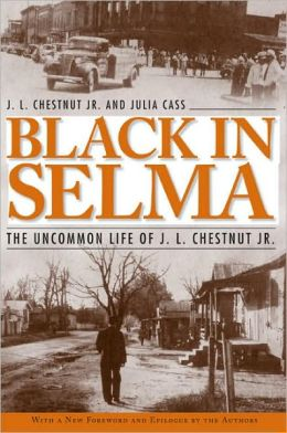 Black in Selma: The Uncommon Life of J.L. Chestnut Jr.