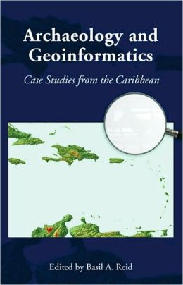 Archaeology and Geoinformatics: Case Studies from the Caribbean