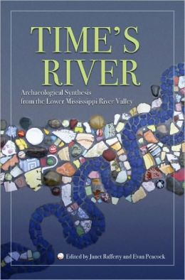 Time's River: Archaeological Syntheses from the Lower Mississippi River Valley