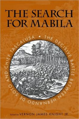 The Search for Mablia: The Decisive Battle between Hernando de Soto and Chief Tascalusa