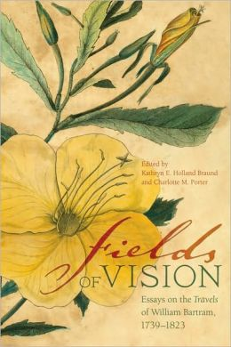 Fields of Vision: Essays on the Travels of William Bartram, 1739-1823