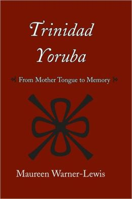 Trinidad Yoruba: From Mother Tongue to Memory