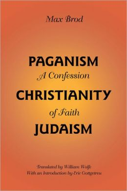 Paganism-Christianity-Judaism: A Confession of Faith