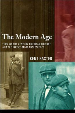 The Modern Age: Turn-of-the-Century American Culture and the Invention of Adolescence