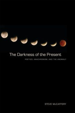 The Darkness of the Present: Poetics, Anachronism, and the Anomaly