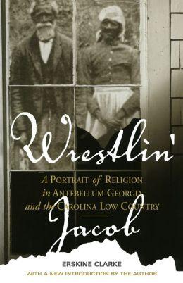 Wrestlin' Jacob: A Portrait of Religion in Antebellum Georgia and the Carolina Low Country