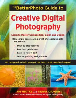 The BetterPhoto Guide to Creative Digital Photography: Learn to Master Composition, Color, and Design (PagePerfect NOOK Book)