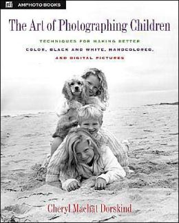 Art of Photographing Children: Creative Techniques for Taking Amazing Color, Black and white, Handcolored, and Digital Pictures