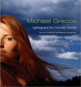 Lighting and the Dramatic Portrait: The Art of Celebrity and Editorial Photography